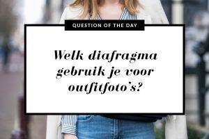 Welk diafragma gebruik je voor outfitfoto's?